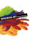 Redeeming Art: Critical Reveries - Donald B. Kuspit