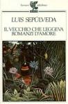 Il vecchio che leggeva romanzi d'amore - Luis Sepúlveda, Ilide Carmignani
