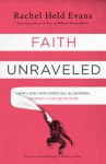 Faith Unraveled: How a Girl Who Knew All the Answers Learned to Ask Questions - Rachel Held Evans