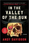 In the Valley of the Sun: A Novel - Andy  Davidson