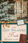 The Gift-Wrapped Bride - Maureen Lang