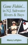 Gone Fishin' in N.J. Saltwater, Rivers & Bays (Gone Fishin') - Manny Luftglass