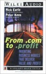 From .com to .Profit: Inventing Business Models That Deliver Value and Profit - Nick Earle, Peter G.W. Keen