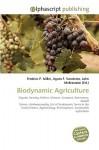 Biodynamic Agriculture - Frederic P. Miller, Agnes F. Vandome, John McBrewster