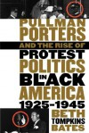Pullman Porters and the Rise of Protest Politics in Black America, 1925-1945 (The John Hope Franklin Series in African American History and Culture) - Beth Tompkins Bates