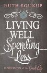 Living Well, Spending Less: 12 Secrets of the Good Life - Ruth Soukup