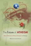 The Future of Atheism: Alister McGrath & Daniel Dennett in Dialogue - Robert B. Stewart