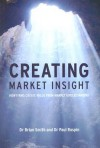 Creating Market Insight: How Firms Create Value from Market Understanding - Brian W. Smith, Paul Raspin