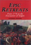 Epic Retreats: From 1776 to the Evacuation of Saigon - Stephen Tanner
