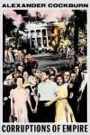 Corruptions of Empire: Life Studies & the Reagan Era (Haymarket) - Alexander Cockburn