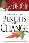 The Principles and Benefits of Change: Fulfilling Your Purpose in Unsettled Times - Myles Munroe