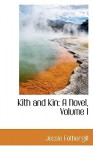 Kith and Kin: A Novel, Volume I - Jessie Fothergill