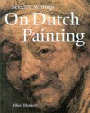 Selected Writings on Dutch Painting: Rembrandt, Van Beke, Vermeer, and Others - Albert Blankert, John Walsh