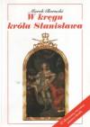 W kręgu króla Stanisława - Marek Borucki