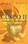Cusco II: The Magic of the Munay-KI: A Love Story - Diane Dunn