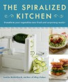 The Spiralized Kitchen: 50 Recipes for Getting the Most Out of Your Spiralizer - Leslie Bilderback