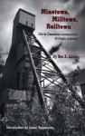 Minetown, Milltown, Railtown: Life in Canadian Communities of Single Industry - Rex Lucas, Lorne Tepperman