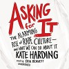 Asking for It: The Alarming Rise of Rape Culture--and What We Can Do about It - Kate Harding, Erin Bennett