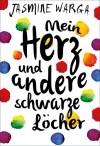 Mein Herz und andere schwarze Löcher - Jasmine Warga, Adelheid Zöfel