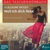 Weil ich dich liebe: Das Taschenhörbuch - Guillaume Musso