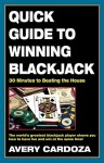 Quick Guide to Winning Blackjack, 2nd Edition: 30 Minutes to Beating the House - Avery Cardoza