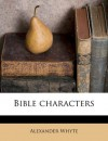 Bible characters - Alexander Whyte
