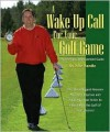 A Wake Up Call for Your Golf Game: The Ultimate Improvement Guide - John Randle