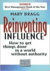 Reinventing Influence: How to Get Things Done in a World Without Authority - Mary Bragg