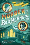 Murder Is Bad Manners - Robin Stevens