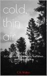 cold, thin air: A Collection of Disturbing Narratives and Twisted Tales - C.K. Walker