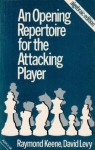 An Opening Repertoire for the Attacking Player - Raymond D. Keene, David N.L. Levy