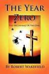 The Year Zero--The Beginning of the End - Robert Wakefield