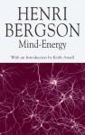 Mind-Energy - Henri Bergson, Keith Ansell-Pearson, Michael Kolkman