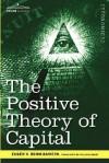 The Positive Theory of Capital - Eugen von Böhm-Bawerk, William Smart