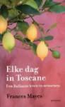 Elke dag in Toscane: een Italiaans leven in seizoenen - Frances Mayes, Jackie Aher, Mieke Trouw, Wim Scherpenisse