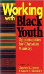 Working With Black Youth: Opportunities For Christian Ministry - Charles R. Foster