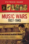 Music Wars 1937-1945 - Patrick Bade