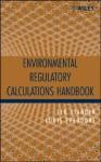 Environmental Regulatory Calculations Handbook - Leo Stander, Louis Theodore