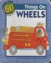 Things on Wheels (Things That Go Board Books) - Cathy Drinkwater Better, Jill Dubin