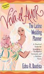 Viva el amor: The Latino Wedding Planner, A Practical Guide for Arranging a Traditional Ceremony and a Fabulous Fiesta - Edna Bautista
