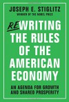 Rewriting the Rules of the American Economy: An Agenda for Growth and Shared Prosperity - Joseph E. Stiglitz