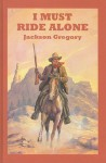 I Must Ride Alone: A Western Story - Jackson Gregory