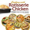 Cooking with Rotisserie Chicken: A Quick Start to Easy Recipes - Theresa Millang