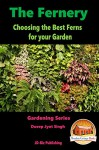 The Fernery - Choosing the Best Ferns for your Garden (Gardening Series Book 14) - Dueep Jyot Singh, John Davidson, Mendon Cottage Books