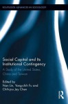 Social Capital and Its Institutional Contingency: A Study of the United States, China and Taiwan - Doerfler W., Walter Doerfler, Nan Lin, Yang-chih Fu, Chih-Jou Jay Chen