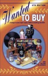Wanted to Buy: A Listing of Serious Buyers Paying Cash for Everything Collectible - Collector Books, Sharon Huxford