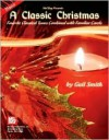 A Classic Christmas: Favorite Classical Tunes Combined with Familiar Carols - Gail Smith