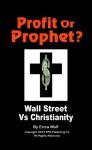 Profit Or Prophet? (Wall Street Vs Christianity) (Prophet Model Series) - Erica Wolf, David Walden