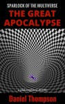 The Great Apocalypse (Sparlock of the Multiverse, #1) - Daniel Thompson