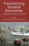Transforming Socialist Economies: Lessons for Cuba and Beyond - Daniel P. Erikson, Shahid Javed Burki